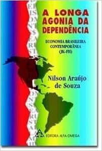 5da56e2b7 A Longa Agonia da Dependência - Economia Brasileira Contemporânea -  9798529500453 - Livros na Amazon Brasil