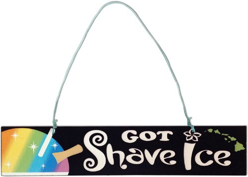 Got Shave Ice Island Style Sign 9'' X 2'' by KC Hawaii