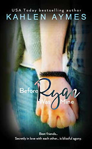 Before Ryan Was Mine - A Falling In Love With My Best Friend Romance: The Remembrance Series, Book 1 (The Remembrance Trilogy)