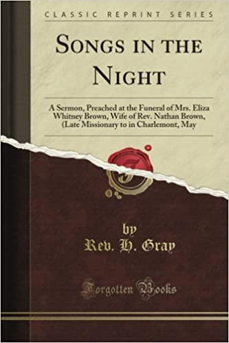 Book Songs in the Night: A Sermon, Preached at the Funeral of Mrs. Eliza Whitney Brown, Wife of Rev. Nathan Brown, (Late Missionary to in Charlemont, May (Classic Reprint)