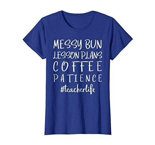Womens Messy Bun Lesson Plans Coffee Patience Teacher Life T Shirt Medium Royal Blue