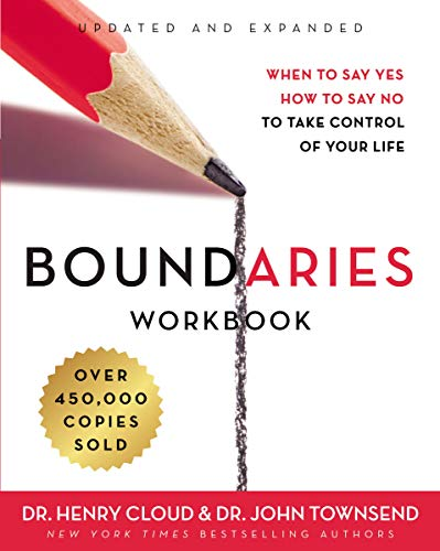 Boundaries Workbook: When to Say Yes, How to Say No to Take Control of Your Life (Boundaries By Henry Cloud And John Townsend)