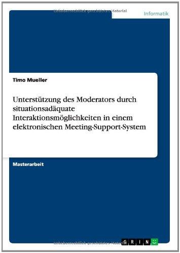 Books : Unterstützung des Moderators durch situationsadäquate Interaktionsmöglichkeiten in einem elektronischen Meeting-Support-System (German Edition)