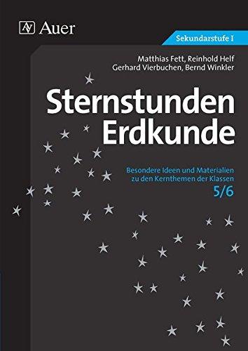 Sternstunden Erdkunde 5/6: Besondere Ideen und Materialien zu den Kernthemen der Klassen 5/6 (Sternstunden Sekundarstufe)