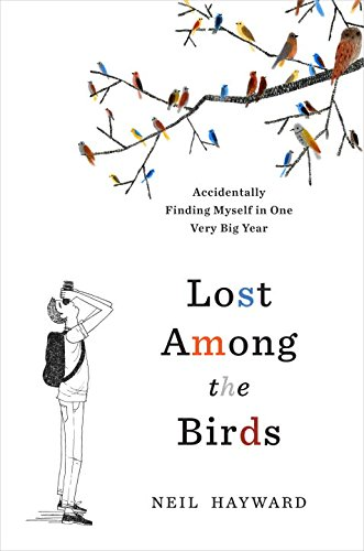 Book Cover: Lost Among the Birds: Accidentally Finding Myself in One Very Big Year