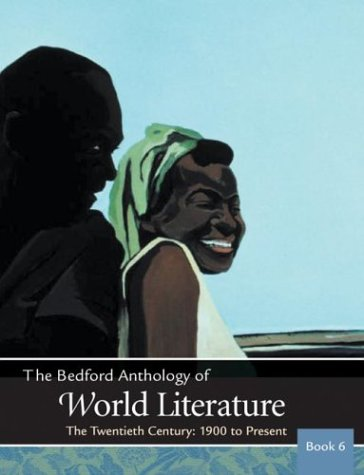 The Bedford Anthology of World Literature, Book 6, High School Binding: The Twentieth Century, 1900-Present