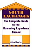 Youth Exchanges: The Complete Guide to the Homestay Experience Abroad