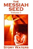 The Messiah Seed Volume I