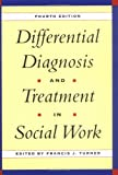 Differential Diagnosis and Treatment in Social Work, Francis J. Turner, 0028740076