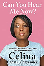 Can You Hear Me Now?: How I Found My Voice and Learned to Live with Passion and Purpose
