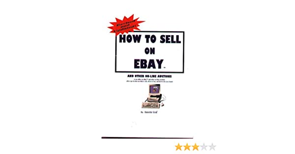 How To Sell On Ebay And Other On Line Auctions Graf Annette Graf Annette E 9780967438207 Amazon Com Books