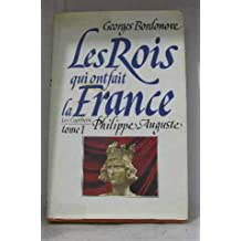 Les rois qui ont fait la France tome 1 Philippe Auguste