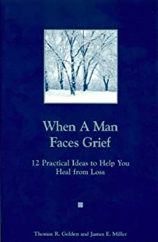 When a Man Faces Grief / A Man You Know Is Grieving by [Golden, Thomas, Miller, James E.]