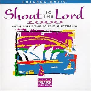 Hillsong Australia Shout To The Lord 2000 Amazon Com Music