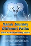 img - for Same Journey Different Paths Stories of Auditory Processing Disorder book / textbook / text book