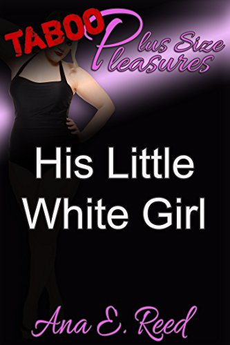 Plus Size Pleasures: His Little White -