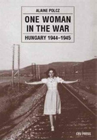 Read Online One Woman in the War: Hungary 1944-1945 pdf epub