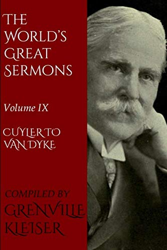 The World's Great Sermons: In Ten Volumes: Volume IX—Cuyler to Van Dyke (Illustrated Edition)