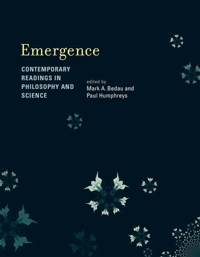 Emergence: Contemporary Readings in Philosophy and Science (MIT Press)
