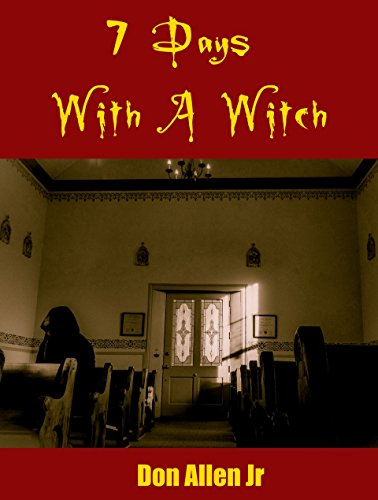 (7 Days With A Witch: The true story of my encounter with the High Witch of the 4 corners and the truth that made her free!)