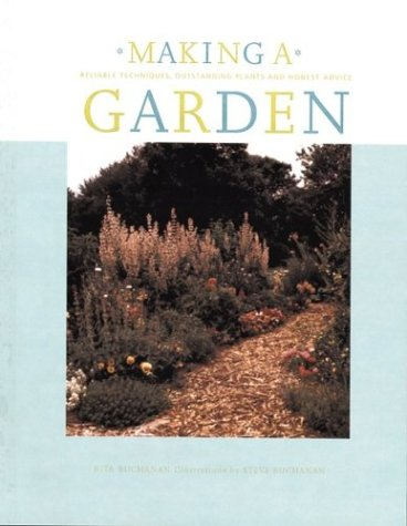 Making a Garden: Reliable Techniques, Outstanding Plants, and Honest Advice