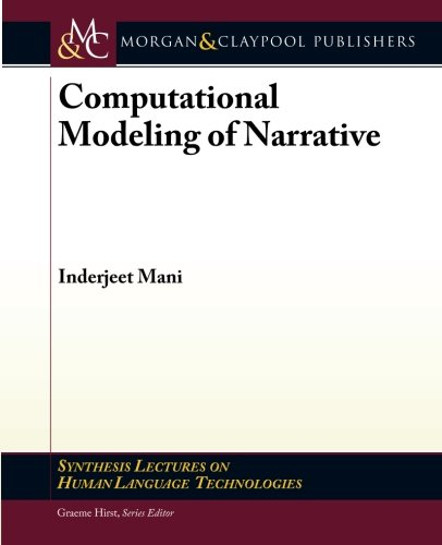 Computational Modeling of Narrative (Synthesis Lectures on Human Language Technologies)