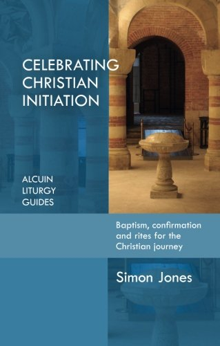 Celebrating Christian Initiation: Baptism, confirmation and rites for the Christian journey PDF
