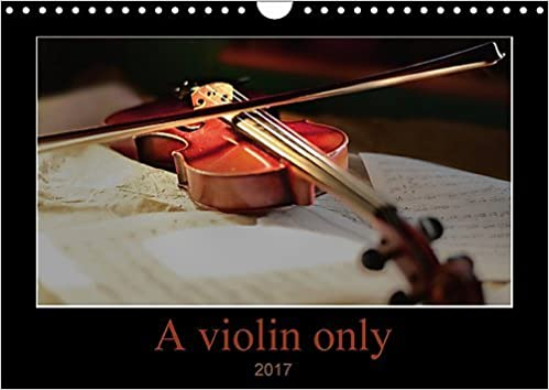 A Violin Only 2017: Thirteen Wonderful Photos of a Violin. For Those Who Love This Beautiful Instrument (Calvendo Hobbies)