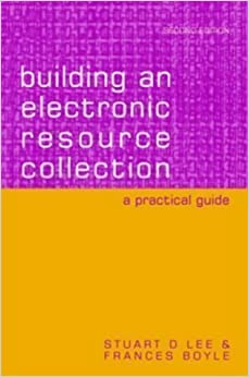 Book Building an Electronic Resource Collection: A Practical Guide 2nd (second) Revised Edition by Lee, Stuart D., Boyle, Frances published by Facet Publishing (2004)