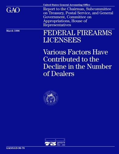 GGD-96-78 Federal Firearms Licensees: Various Factors Have Contributed to the Decline in the Number of Dealers