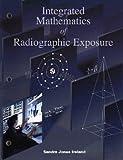 Integrated Mathematics of Radiographic Exposure, Jones, Sandra, 0815148348