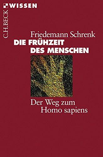 Die Frühzeit des Menschen: Der Weg zum Homo sapiens (Beck'sche Reihe)