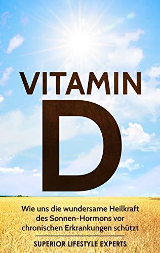 Vitamin D: Wie uns die wundersame Heilkraft des Sonnen-Hormons vor chronischen Erkrankungen schützt (German Edition)