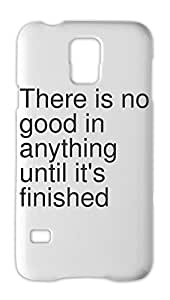 There is no good in anything until it's finished Samsung Galaxy S5 Plastic Case