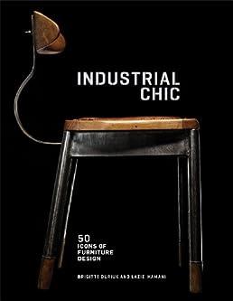 Industrial Chic 50 Icons of Furniture and Lighting Design Brigitte Durieux Laziz Hamani 9781419705571 Amazon.com Books  sc 1 st  Amazon.com & Industrial Chic: 50 Icons of Furniture and Lighting Design ... azcodes.com
