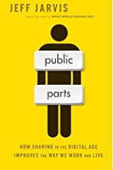 Public Parts: How Sharing in the Digital Age Improves the Way We Work and Live by Jeff Jarvis (2015-01-10) Paperback