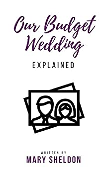 Our Budget Wedding: Explained by [Sheldon, Mary]