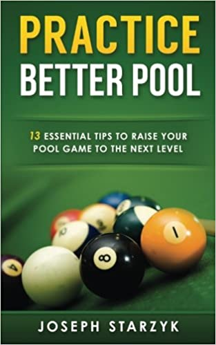 Practice Better Pool: 13 Essential Tips to Raise Your Pool Game to the Next  Level: Joseph Starzyk: 9781516971039: Amazon.com: Books