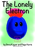 The Lonely Electron: A Story about Atoms, Electrons, and Making Friends