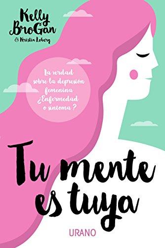 Tu mente es tuya (Spanish Edition) [Kelly Brogan] (Tapa Blanda)