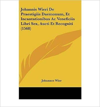 Book Johannis Wieri de Praestigiis Daemonum, Et Incantationibus AC Veneficiis Libri Sex, Aucti Et Recogniti (1568) (Hardback)(Latin) - Common