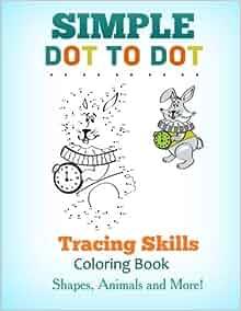 Simple Dot-to-Dot Tracing Skills Coloring Book: Shapes ...