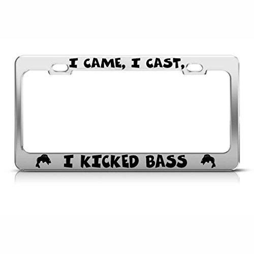 I Came I Cast I Kicked Bass Chrome License Plate Frame Tag Border - Kicked Bass