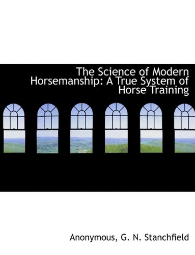 The Science of Modern Horsemanship: A True System of Horse Training