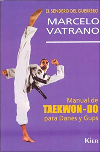 Book Manual De Taekwondo Para Danes Y Gups/ Taekwondo Manual for Danes And Gups (El Sendero Del Guerrero) (Spanish Edition)