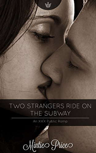 Two Strangers Ride On The Subway: An XXX Public Romp