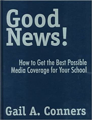 Livre en ligne à téléchargement gratuit Good News!: How to Get the Best Possible Media Coverage for Your School by Gail A. Conners 0761975063 (French Edition) PDB
