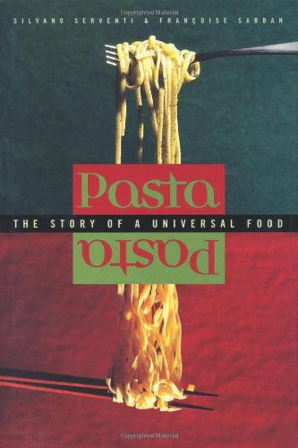 Pasta: The Story of a Universal Food by Silvano Serventi, Françoise Sabban, Francoise Sabban