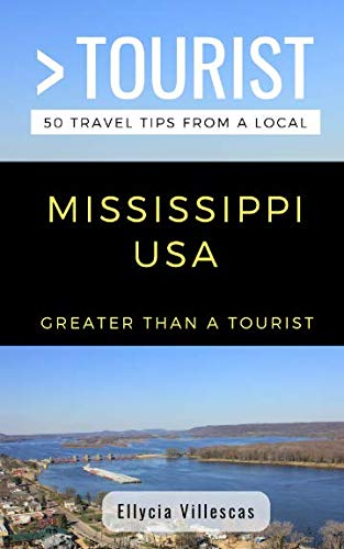 Greater Than a Tourist- Mississippi USA: 50 Travel Tips from a Local