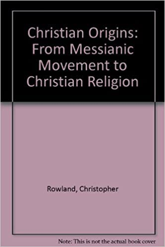 Christian Origins: From Messianic Movement to Christian Religion by Christopher Rowland (1986-01-03)